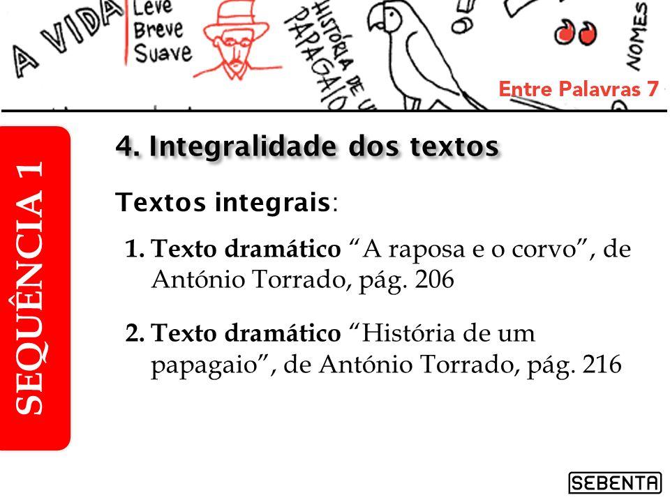 1.Texto dramático A raposa e o corvo, de António Torrado, pág. 206 2.Texto dramático História de um papagaio, de António Torrado, pág. 216 SEQUÊNCIA 1