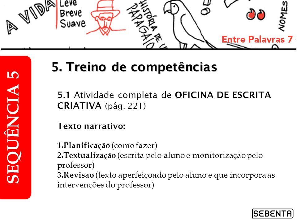 5.1 Atividade completa de OFICINA DE ESCRITA CRIATIVA (pág. 221) Texto narrativo: 1.Planificação (como fazer) 2.Textualização (escrita pelo aluno e mo