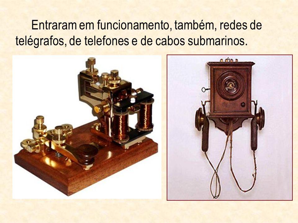 Entraram em funcionamento, também, redes de telégrafos, de telefones e de cabos submarinos.