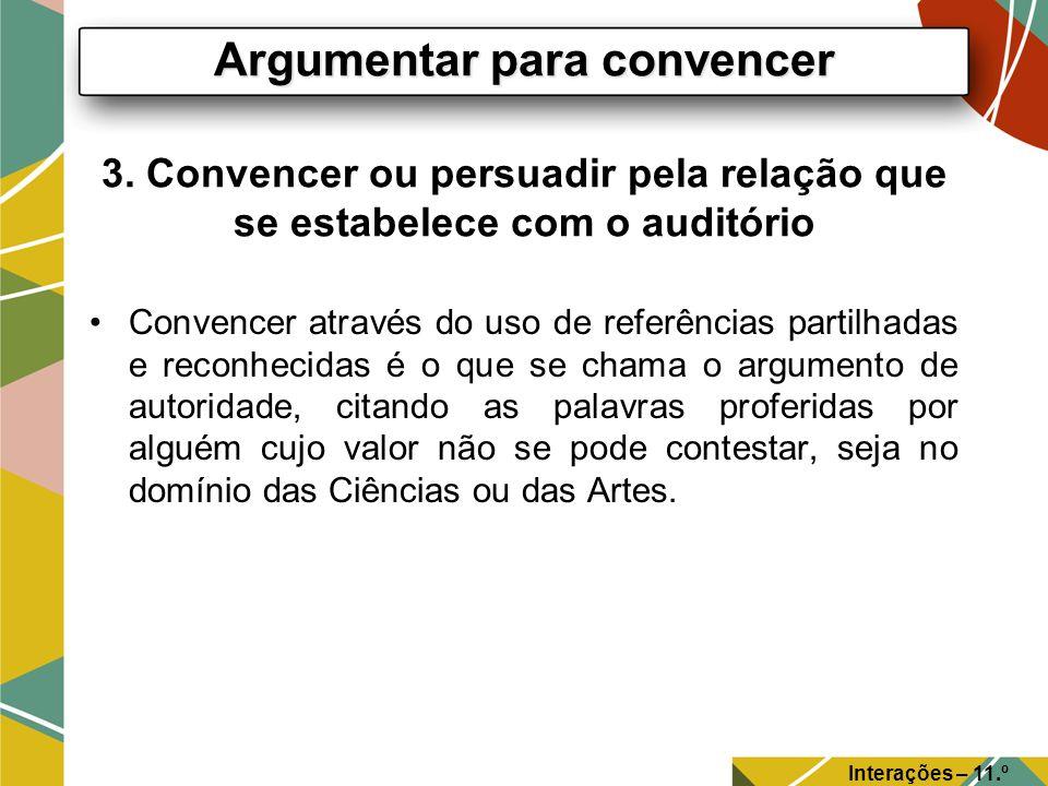 3. Convencer ou persuadir pela relação que se estabelece com o auditório Convencer através do uso de referências partilhadas e reconhecidas é o que se
