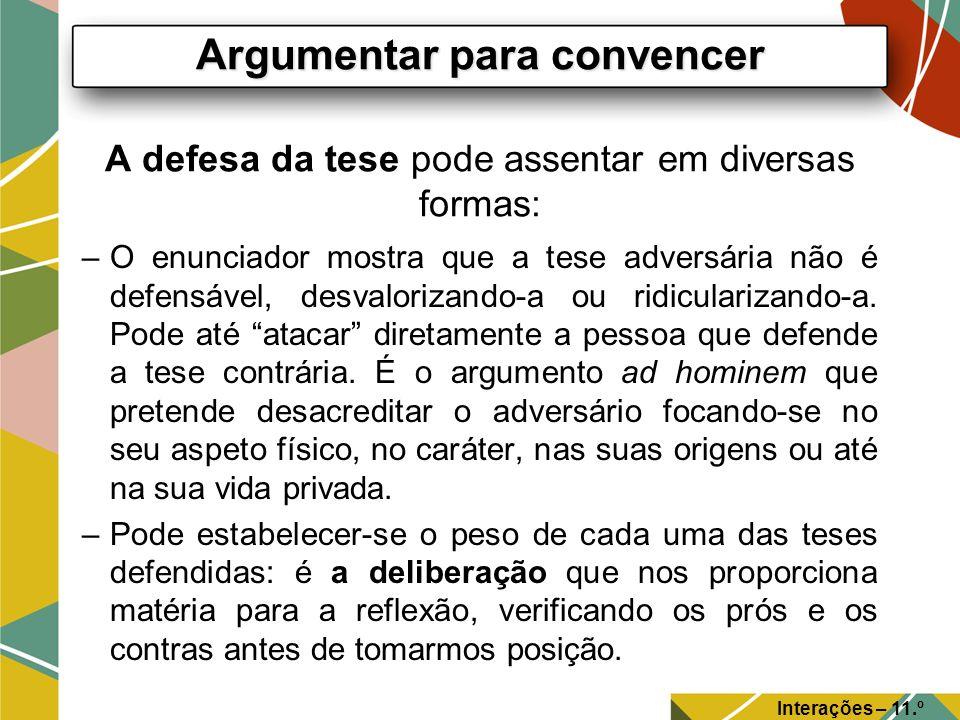 –O enunciador mostra que a tese adversária não é defensável, desvalorizando-a ou ridicularizando-a. Pode até atacar diretamente a pessoa que defende a