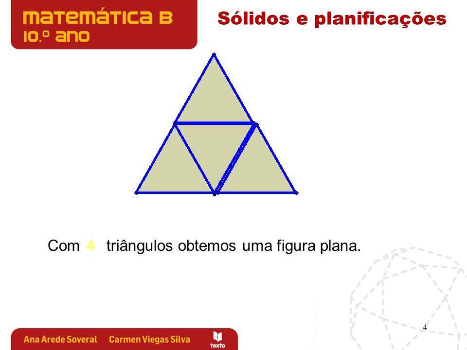 5 Junte 4 triângulos O sólido obtido tem: faces triangulares; vértices; arestas.