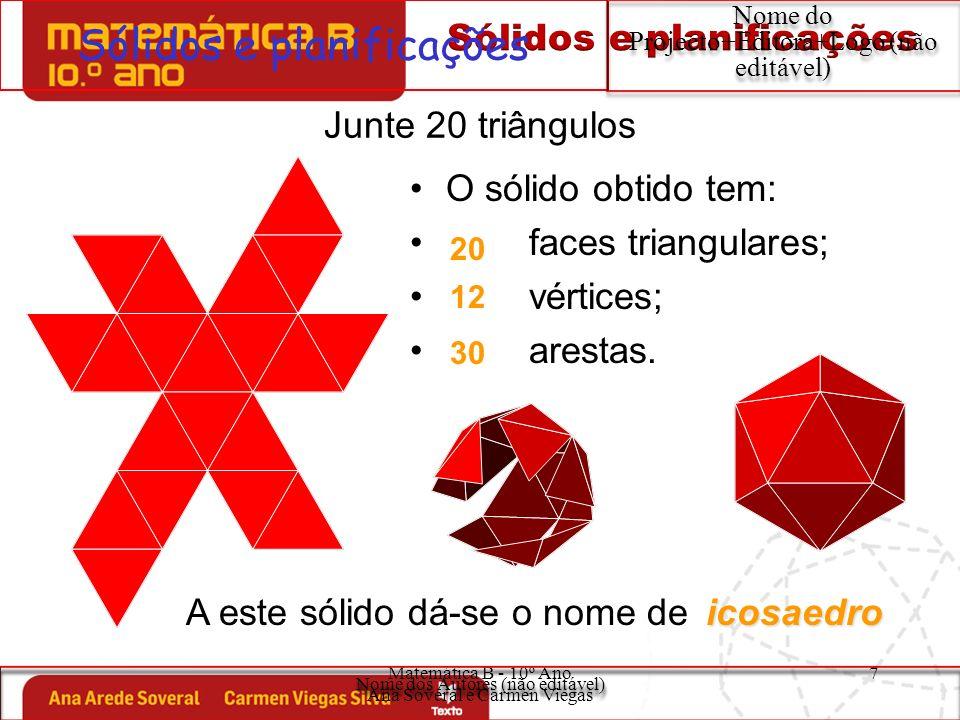 Matemática B - 10º Ano Ana Soveral e Carmen Viegas 7 Sólidos e planificações Nome do Projecto+Editora+Logo (não editável) Junte 20 triângulos O sólido