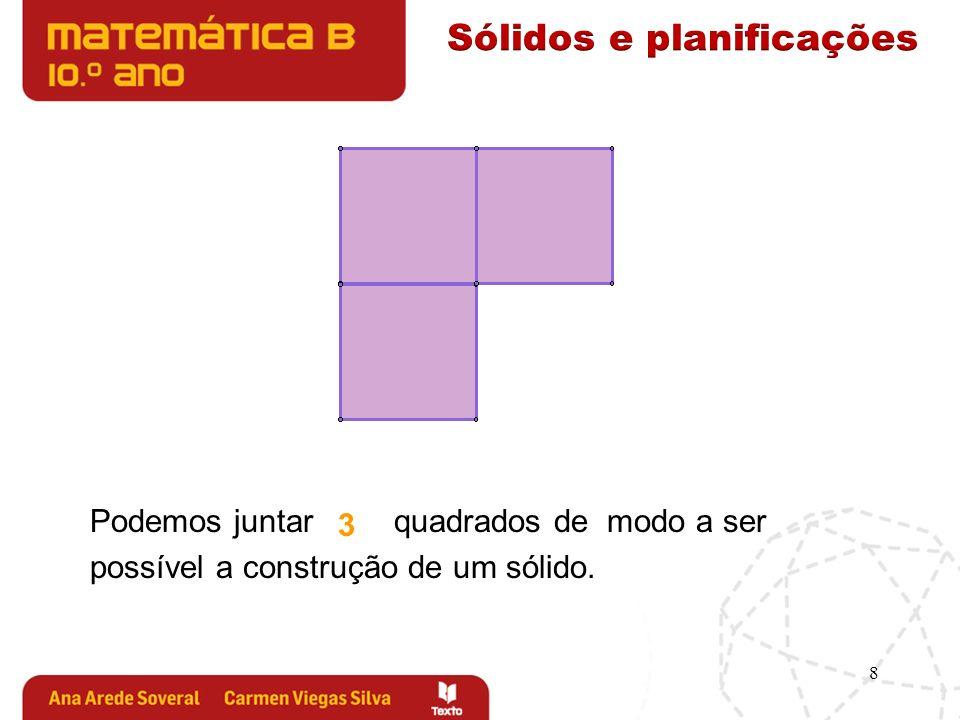 Matemática B - 10º Ano Ana Soveral e Carmen Viegas 9 Sólidos e planificações Nome do Projecto+Editora+Logo (não editável) Com quadrados obtemos uma figura plana.4