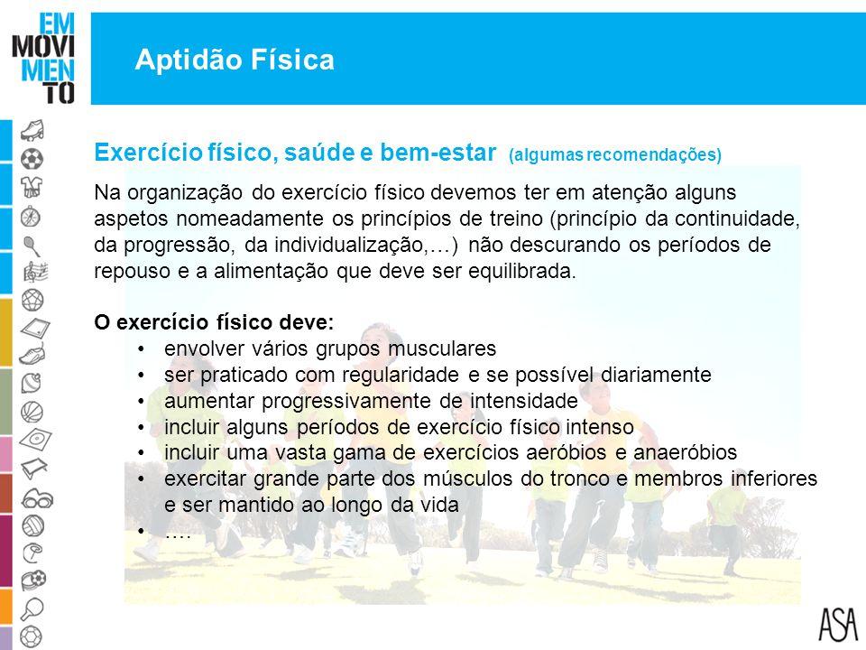 Exercício físico, saúde e bem-estar (algumas recomendações) Na organização do exercício físico devemos ter em atenção alguns aspetos nomeadamente os p