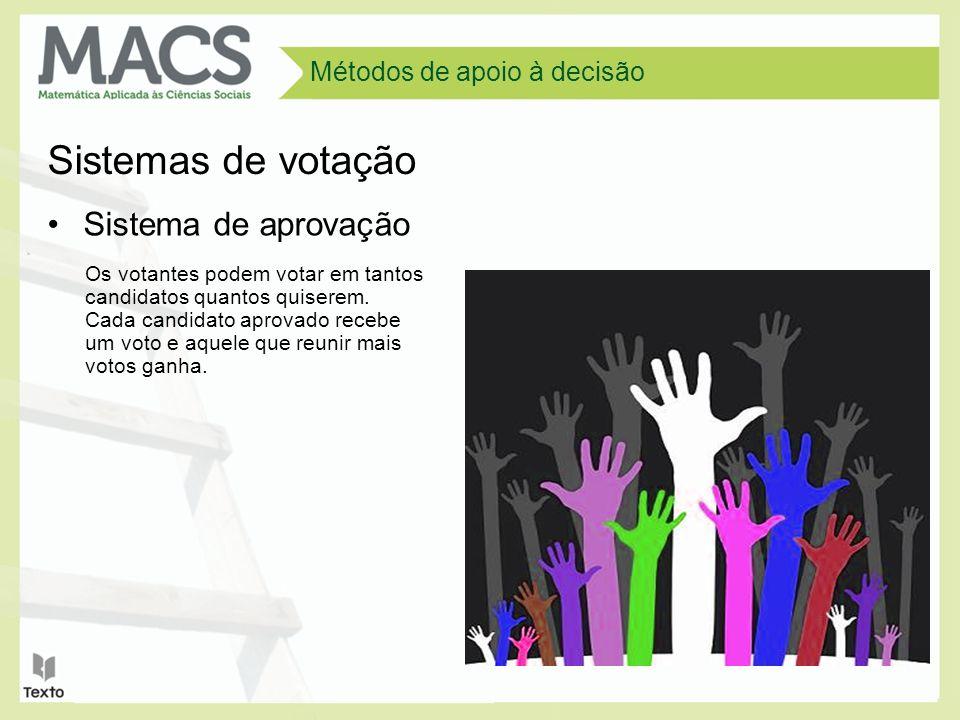 Métodos de apoio à decisão Sistemas de votação Os resultados de uma votação podem ser diferentes se os sistemas de votação forem diferentes.