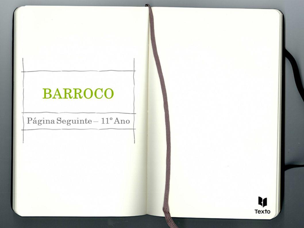 BARROCO O culto da forma manifesta-se na literatura e nas artes plásticas.