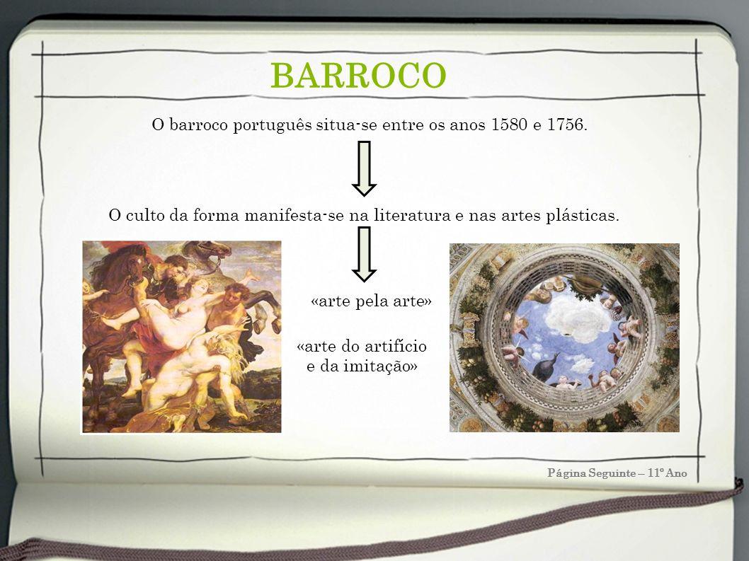 BARROCO O culto da forma manifesta-se na literatura e nas artes plásticas. «arte pela arte» O barroco português situa-se entre os anos 1580 e 1756. «a