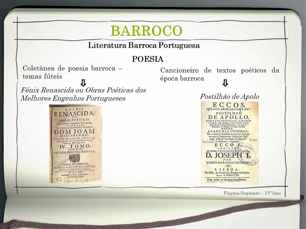 Página Seguinte – 11º Ano BARROCO Fénix Renascida ou Obras Poéticas dos Melhores Engenhos Portugueses Coletânea de poesia barroca – temas fúteis Liter