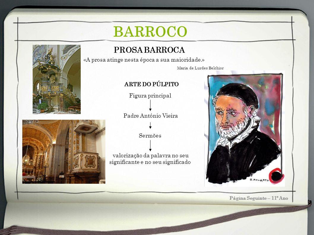 Página Seguinte – 11º Ano BARROCO PROSA BARROCA Figura principal Padre António Vieira Sermões valorização da palavra no seu significante e no seu sign