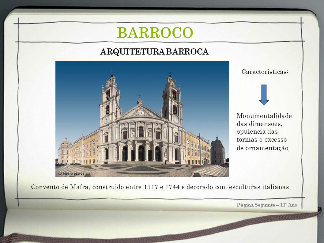 Página Seguinte – 11º Ano BARROCO Convento de Mafra, construído entre 1717 e 1744 e decorado com esculturas italianas. ARQUITETURA BARROCA Monumentali