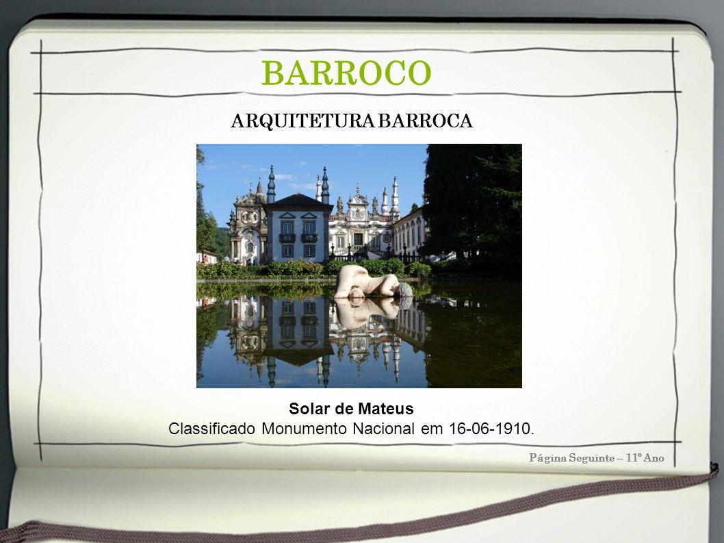 Página Seguinte – 11º Ano BARROCO ARQUITETURA BARROCA Solar de Mateus Classificado Monumento Nacional em 16-06-1910.