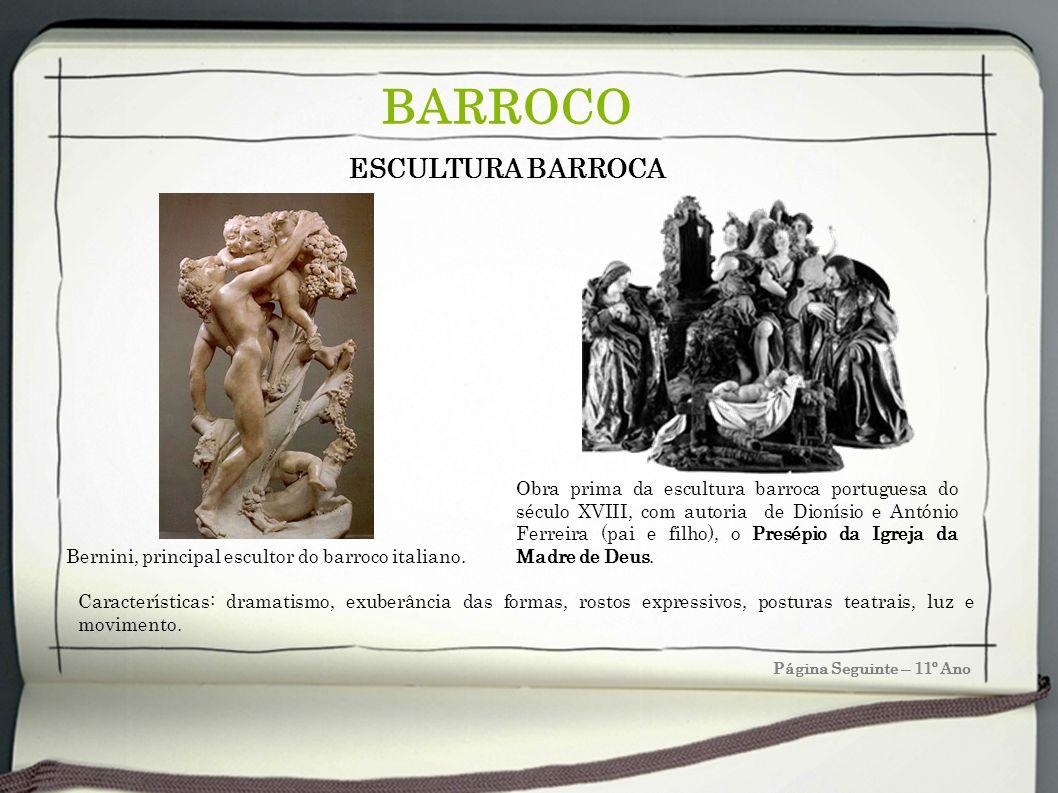 Página Seguinte – 11º Ano BARROCO ESCULTURA BARROCA Características: dramatismo, exuberância das formas, rostos expressivos, posturas teatrais, luz e