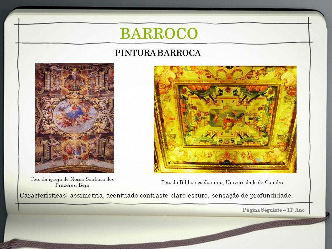 Página Seguinte – 11º Ano BARROCO PINTURA BARROCA Teto da igreja de Nossa Senhora dos Prazeres, Beja Teto da Biblioteca Joanina, Universidade de Coimb