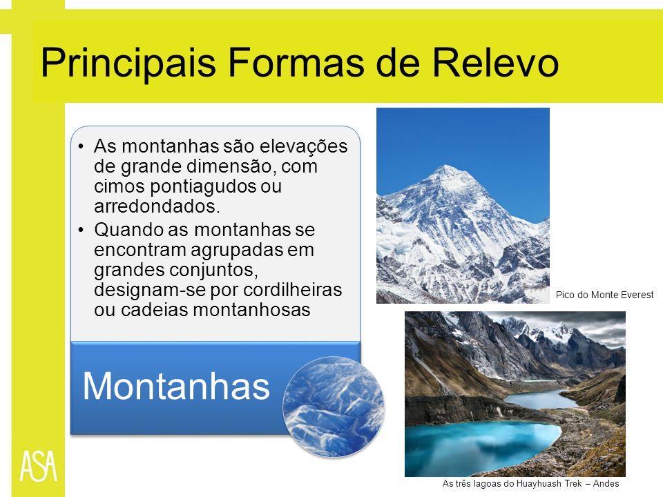 Principais Formas de Relevo As montanhas são elevações de grande dimensão, com cimos pontiagudos ou arredondados. Quando as montanhas se encontram agr