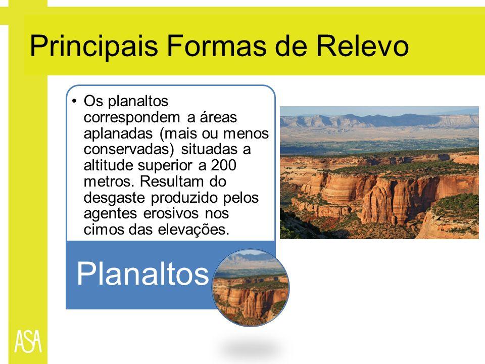 Principais Formas de Relevo Os planaltos correspondem a áreas aplanadas (mais ou menos conservadas) situadas a altitude superior a 200 metros. Resulta