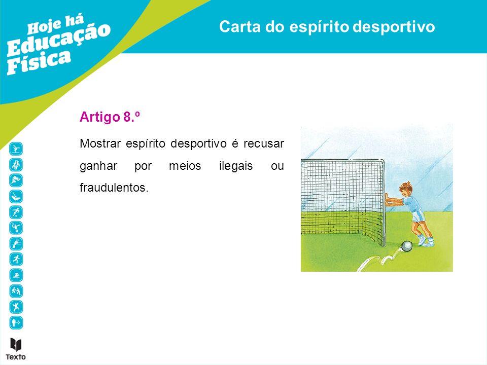 Carta do espírito desportivo Artigo 8.º Mostrar espírito desportivo é recusar ganhar por meios ilegais ou fraudulentos.