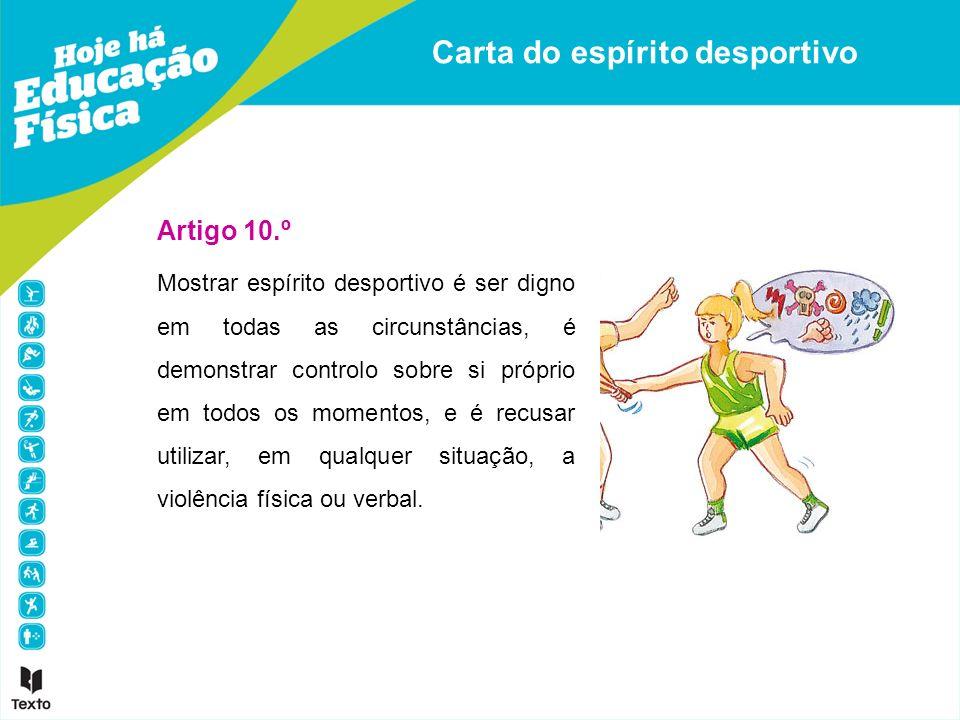 Carta do espírito desportivo Artigo 10.º Mostrar espírito desportivo é ser digno em todas as circunstâncias, é demonstrar controlo sobre si próprio em