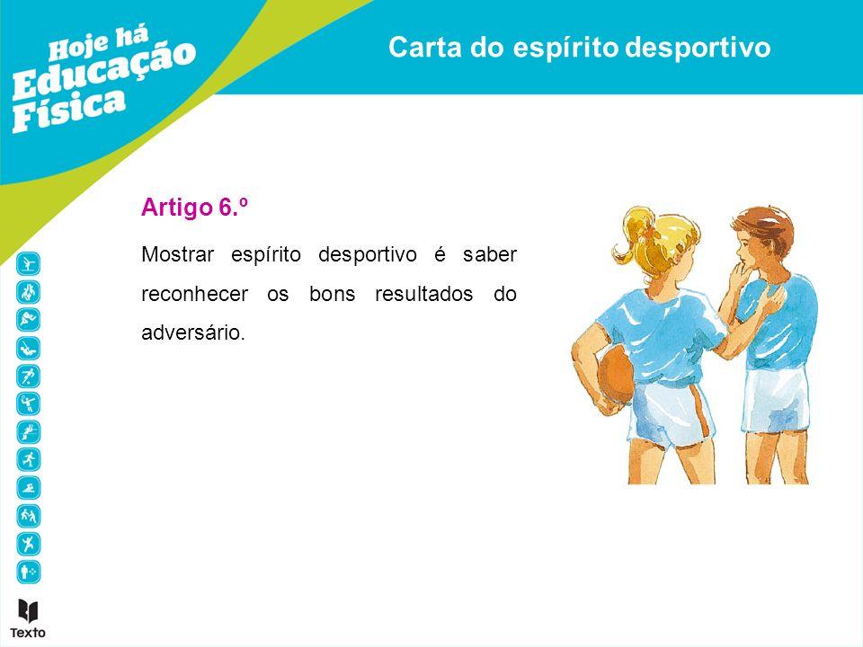 Carta do espírito desportivo Artigo 6.º Mostrar espírito desportivo é saber reconhecer os bons resultados do adversário.