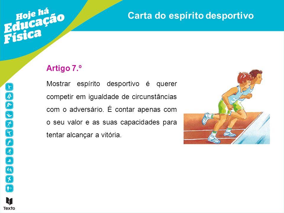 Carta do espírito desportivo Artigo 7.º Mostrar espírito desportivo é querer competir em igualdade de circunstâncias com o adversário. É contar apenas