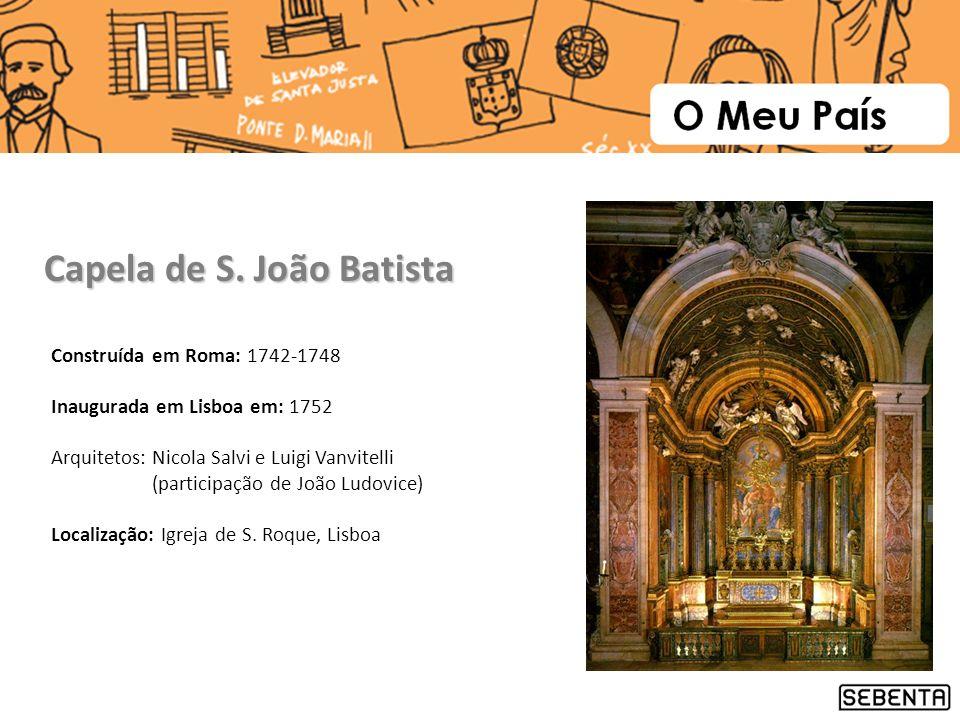 Construída em Roma: 1742-1748 Inaugurada em Lisboa em: 1752 Arquitetos: Nicola Salvi e Luigi Vanvitelli (participação de João Ludovice) Localização: I