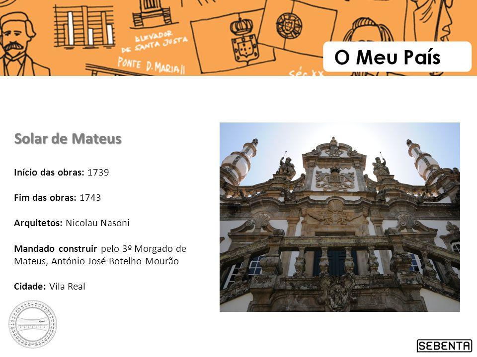 Início das obras: 1739 Fim das obras: 1743 Arquitetos: Nicolau Nasoni Mandado construir pelo 3º Morgado de Mateus, António José Botelho Mourão Cidade: