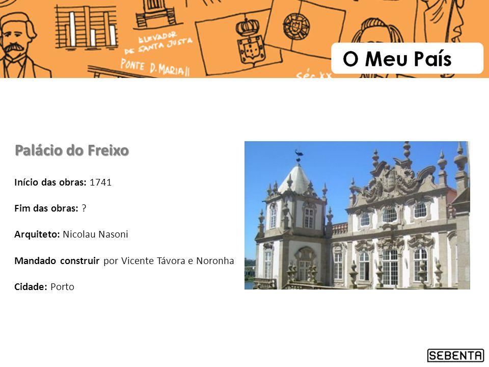 Início das obras: 1741 Fim das obras: ? Arquiteto: Nicolau Nasoni Mandado construir por Vicente Távora e Noronha Cidade: Porto Palácio do Freixo