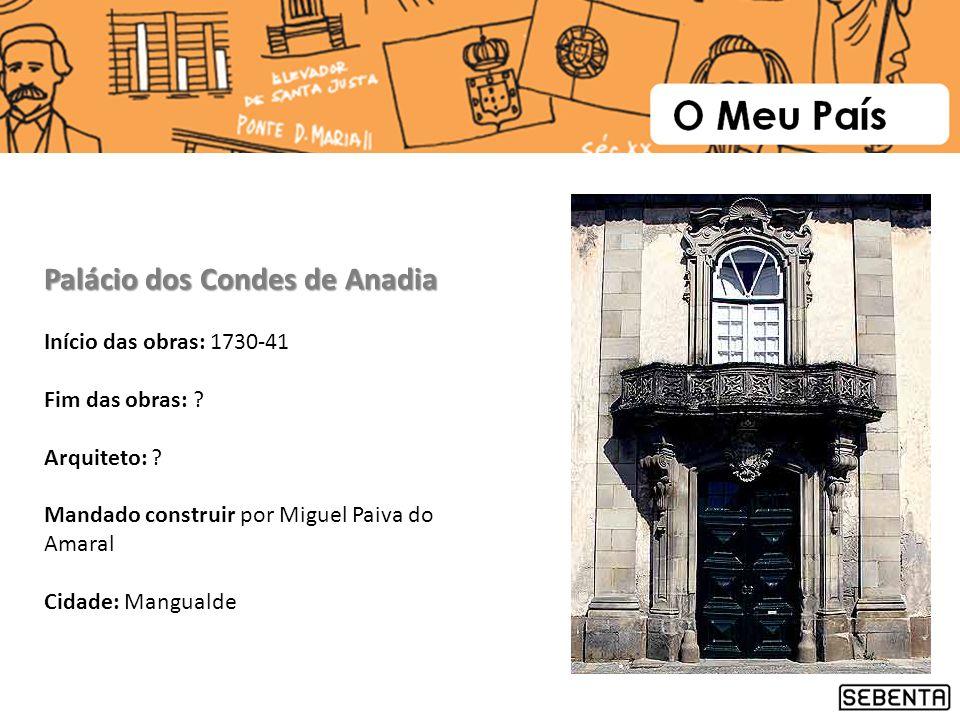 Início das obras: 1730-41 Fim das obras: ? Arquiteto: ? Mandado construir por Miguel Paiva do Amaral Cidade: Mangualde Palácio dos Condes de Anadia