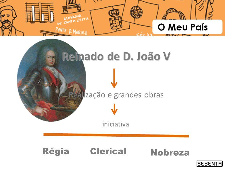 iniciativa RégiaClerical Nobreza Reinado de D. João V Realização e grandes obras