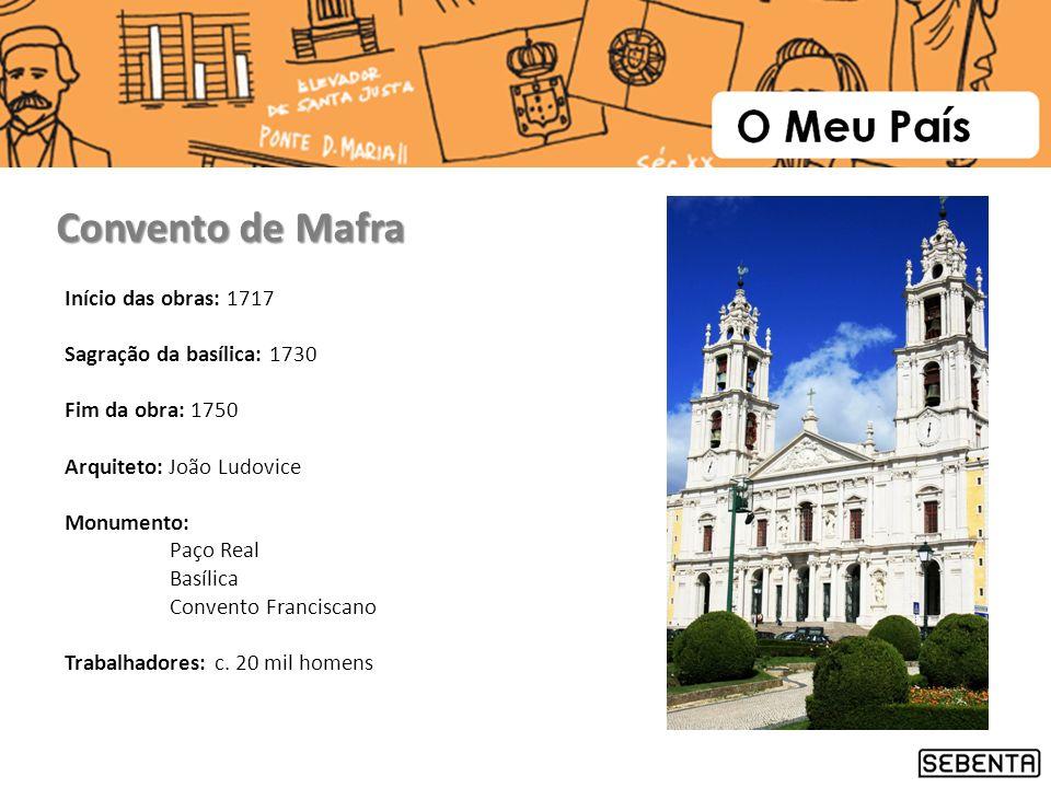 Início das obras: 1717 Sagração da basílica: 1730 Fim da obra: 1750 Arquiteto: João Ludovice Monumento: Paço Real Basílica Convento Franciscano Trabal