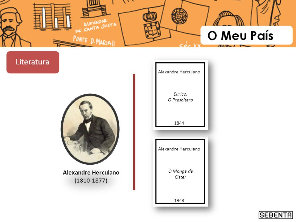 Alexandre Herculano (1810-1877) Alexandre Herculano O Monge de Cister 1848 Alexandre Herculano Eurico, O Presbítero 1844 Literatura