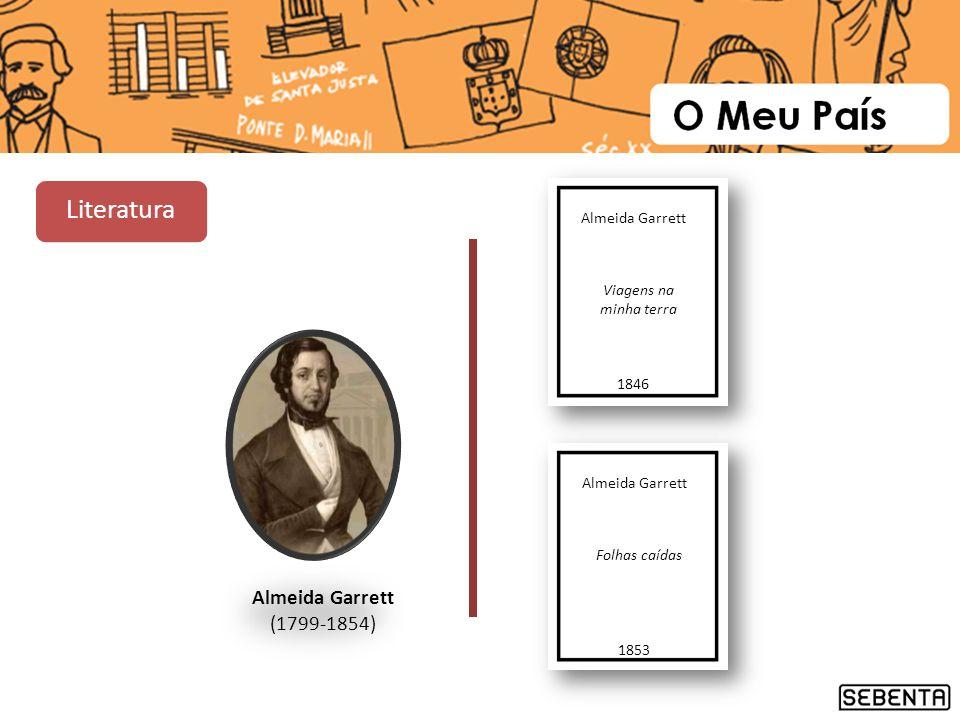 Almeida Garrett (1799-1854) Almeida Garrett Viagens na minha terra 1846 Almeida Garrett Folhas caídas 1853 Literatura