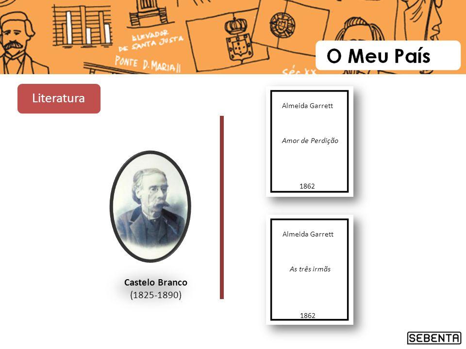 Castelo Branco (1825-1890) Almeida Garrett Amor de Perdição 1862 Almeida Garrett As três irmãs 1862 Literatura