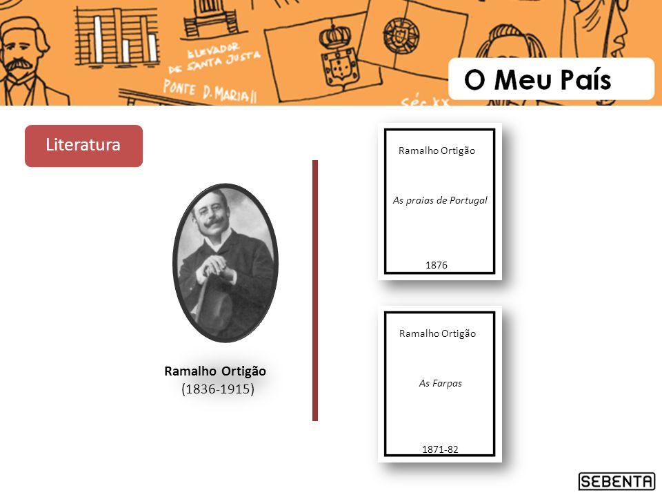Ramalho Ortigão (1836-1915) Ramalho Ortigão As praias de Portugal 1876 Ramalho Ortigão As Farpas 1871-82 Literatura