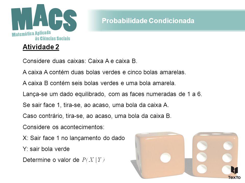 Probabilidade Condicionada Atividade 2 Considere duas caixas: Caixa A e caixa B. A caixa A contém duas bolas verdes e cinco bolas amarelas. A caixa B