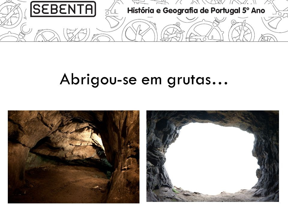 Abrigou-se em grutas…