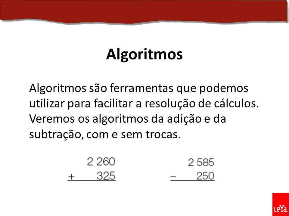 Algoritmos são ferramentas que podemos utilizar para facilitar a resolução de cálculos. Veremos os algoritmos da adição e da subtração, com e sem troc