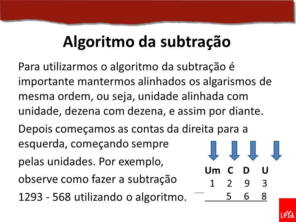 Para utilizarmos o algoritmo da subtração é importante mantermos alinhados os algarismos de mesma ordem, ou seja, unidade alinhada com unidade, dezena