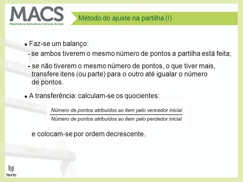 Método do ajuste na partilha (I) Faz-se um balanço: - se ambos tiverem o mesmo número de pontos a partilha está feita; - se não tiverem o mesmo número