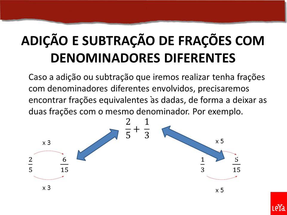 Note que, depois da substituição, passamos a ter uma adição com denominadores iguais.