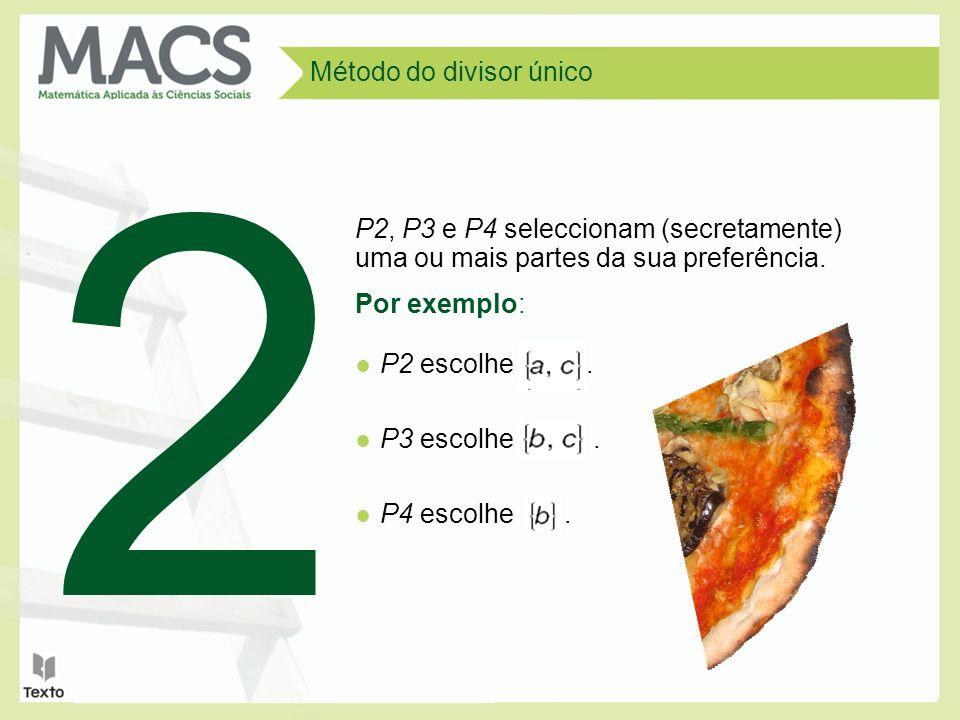 P2, P3 e P4 seleccionam (secretamente) uma ou mais partes da sua preferência.