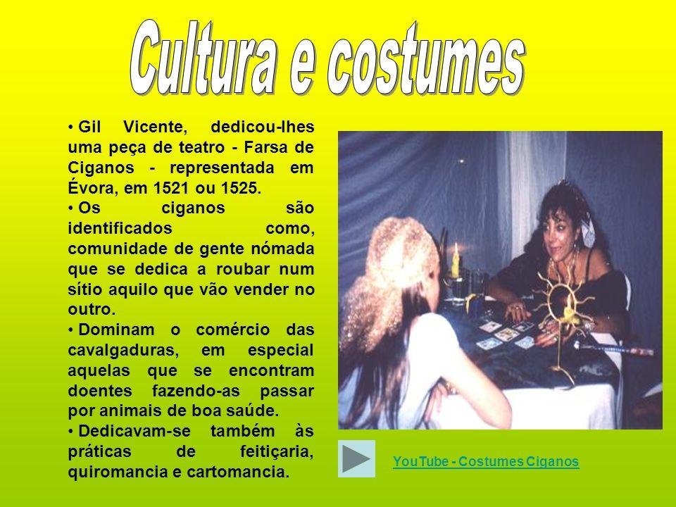 Gil Vicente, dedicou-lhes uma peça de teatro - Farsa de Ciganos - representada em Évora, em 1521 ou 1525. Os ciganos são identificados como, comunidad