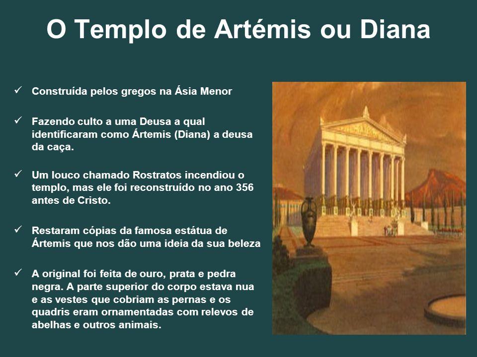 O Templo de Artémis ou Diana Construída pelos gregos na Ásia Menor Fazendo culto a uma Deusa a qual identificaram como Ártemis (Diana) a deusa da caça