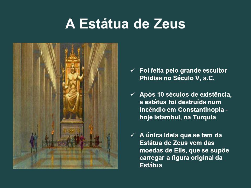 A Estátua de Zeus Foi feita pelo grande escultor Phidias no Século V, a.C. Após 10 séculos de existência, a estátua foi destruída num incêndio em Cons
