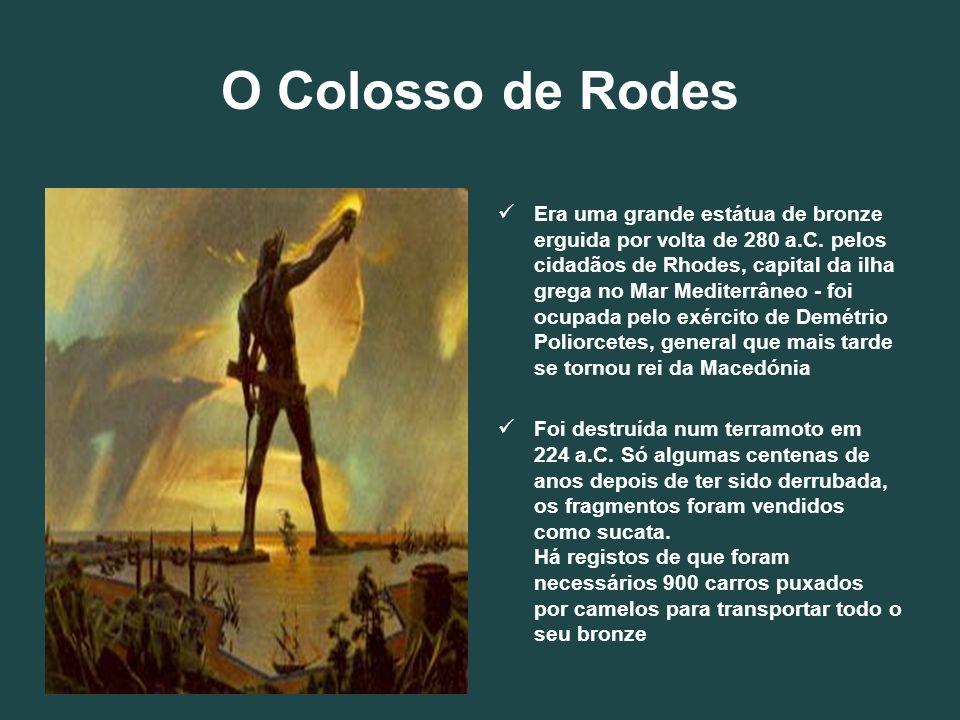 O Colosso de Rodes Era uma grande estátua de bronze erguida por volta de 280 a.C. pelos cidadãos de Rhodes, capital da ilha grega no Mar Mediterrâneo