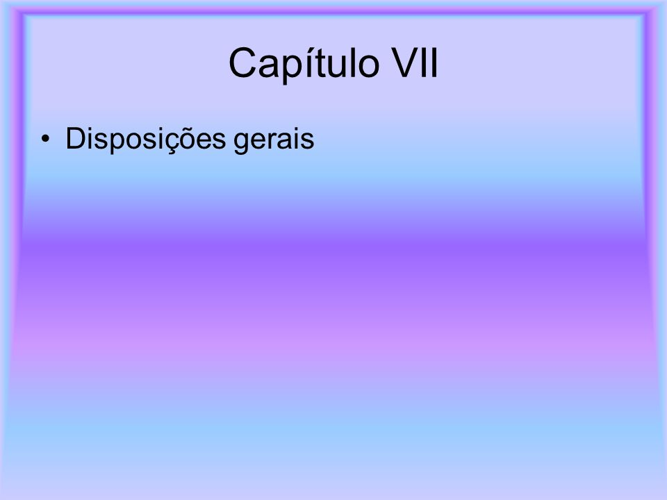 Capítulo VII Disposições gerais