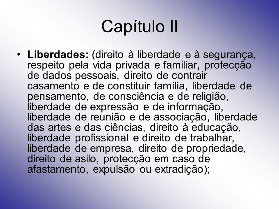 Capítulo II Liberdades: (direito à liberdade e à segurança, respeito pela vida privada e familiar, protecção de dados pessoais, direito de contrair ca
