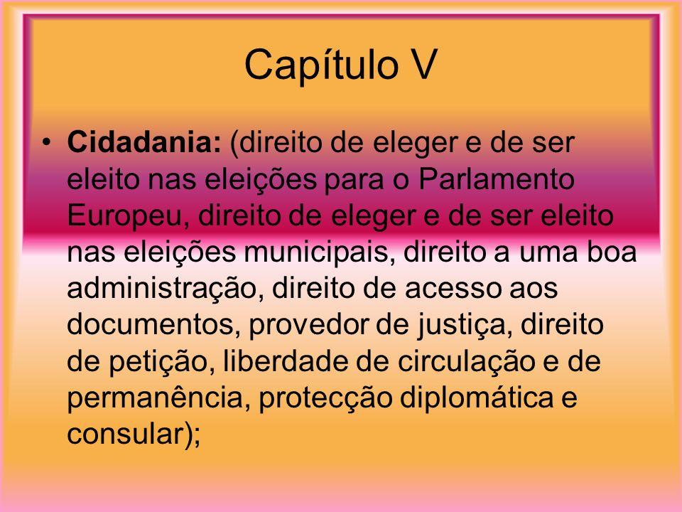 Capítulo V Cidadania: (direito de eleger e de ser eleito nas eleições para o Parlamento Europeu, direito de eleger e de ser eleito nas eleições munici
