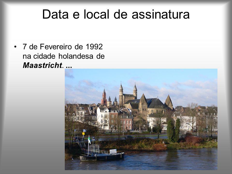 Data e local de assinatura 7 de Fevereiro de 1992 na cidade holandesa de Maastricht....