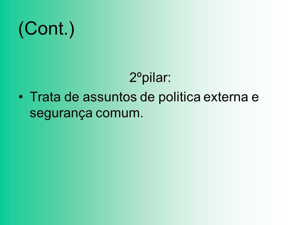 (Cont.) 3ºpilar: Trata de assuntos de cooperação policial e judiciária em matéria penal.